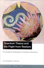 Quantum Theory and the Flight from Realism: Philosophical Responses to Quantum Mechanics (Critical Realism: Interventions)