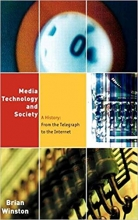 Media,Technology and Society: A History: From the Telegraph to the Internet