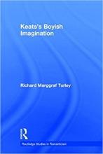 Keats's Boyish Imagination: The Politics of Immaturity (Routledge Studies in Romanticism)