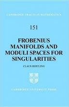 کتاب Frobenius Manifolds and Moduli Spaces for Singularities
