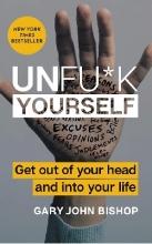 کتاب Unfuck Yourself - Get Out of Your Head and into Your Life اثر Gary John Bishop