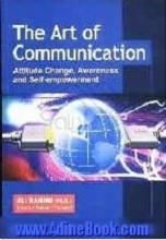 کتاب The art of communication: attitude change, awareness and self empowerment