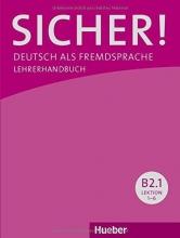 Sicher! B2/1: Deutsch als Fremdsprache / Lehrerhandbuch