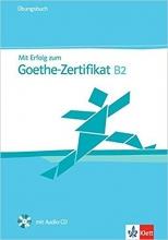 MIT Erfolg Zum Goethe-Zertifikat: Ubungsbuch B2 MIT CD