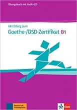 Mit Erfolg zum Goethe-Zertifikat: Ubungsbuch B1 mit CD