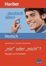 """?""""deutsch üben 1: """"mir"""" oder """"mich"""