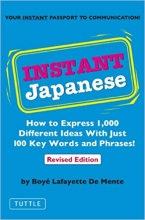 !Instant Japanese: How to Express 1,000 Different Ideas with Just 100 Key Words and Phrases