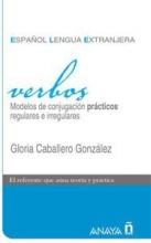 Verbos: Modelos de conjugacion practicos. Regulares e irregulares